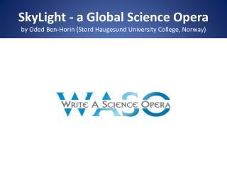 SkyLight  – a Global Science Opera  endorsed  by IAU \ IYL2015