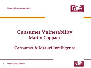 Consumer Vulnerability Martin Coppack Consumer & Market Intelligence