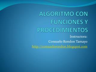 ALGORITMO CON FUNCIONES Y PROCEDIMIENTOS