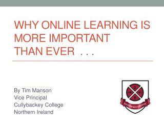 Why online learning is  more important  than ever  . . .