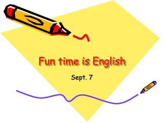 Fun time is English