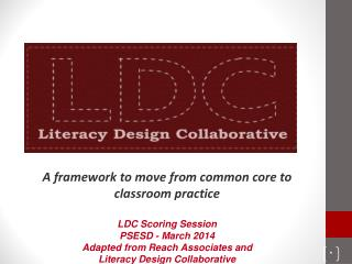 A framework to move from common core to classroom practice LDC Scoring Session PSESD - March 2014