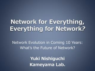 Network for Everything, Everything for Network ?