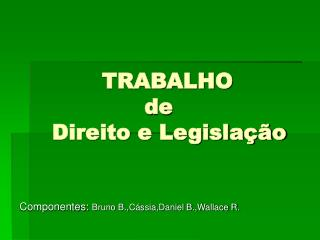 TRABALHO                 de     Direito e Legislação
