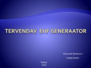 Te Rvendav   EHF generaator