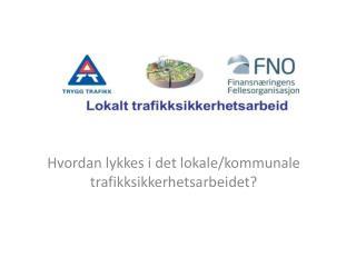 Hvordan lykkes i det lokale/kommunale trafikksikkerhetsarbeidet?