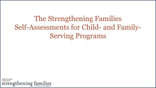 The  Strengthening  Families  Self-Assessments for Child- and Family-Serving Programs