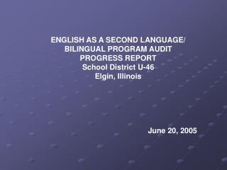 ENGLISH AS A SECOND LANGUAGE/ BILINGUAL PROGRAM AUDIT PROGRESS REPORT School District U-46