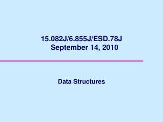 15.082J/6.855J/ESD.78J     September 14, 2010