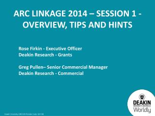 ARC Linkage 2014 – Session 1 - Overview, Tips and Hints