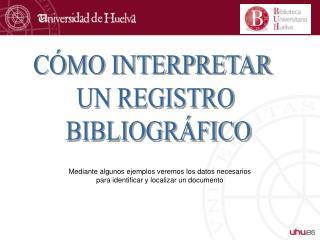 CÓMO INTERPRETAR  UN REGISTRO  BIBLIOGRÁFICO
