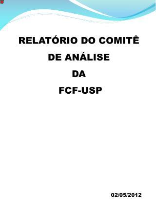 RELATÓRIO DO COMITÊ  DE ANÁLISE  DA  FCF-USP
