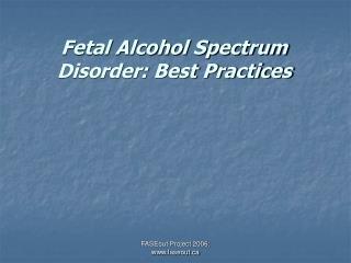 Fetal Alcohol Spectrum Disorder: Best Practices