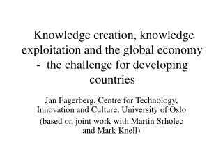 Jan Fagerberg,  Centre for Technology, Innovation and Culture ,  University of Oslo