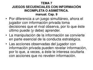 TEMA 7 JUEGOS SECUENCIALES CON INFORMACIÓN INCOMPLETA O ASIMÉTRICA. manual. Cap. 9