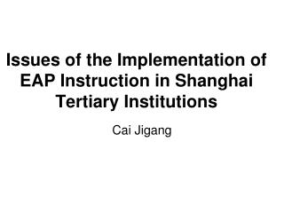 Issues of the Implementation of EAP Instruction in Shanghai Tertiary Institutions