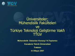 Üniversiteler;  Mühendislik Fakülteleri ve  Türkiye Teknoloji Geliştirme Vakfı TTGV