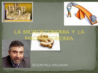 LA  MICROECONOMIA  Y  LA MACROECONOMIA SEGÚN PAUL KRUGMAN