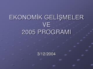 EKONOMİK GELİŞMELER VE  2005 PROGRAMI