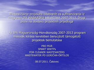 PRO MUR SMART WWTPs FOR CLEANER WASTEWATERS WASTEWATER PD GORIČAN-ŐRTILOS 08.07.2011. Čakovec