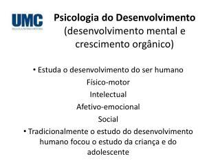 Psicologia do Desenvolvimento (desenvolvimento mental e crescimento orgânico)