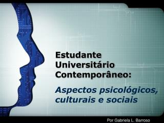 Estudante Universitário Contemporâneo: Aspectos psicológicos, culturais e sociais