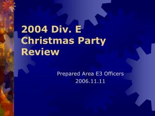 2004  Div. E  Christmas Party Review