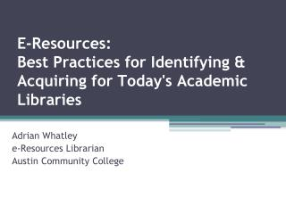 E-Resources:  Best Practices for Identifying & Acquiring for Today's Academic Libraries
