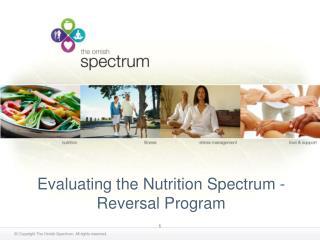 Evaluating the Nutrition Spectrum -  Reversal Program