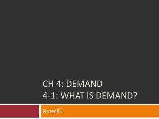 CH 4: Demand 4-1: WHAT IS DEMAND?