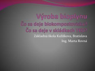 Výroba bioplynu Čo sa deje  biokompostovisku ? Čo sa deje v skládkach TKO?