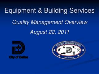 Equipment & Building Services Quality Management Overview August 22, 2011