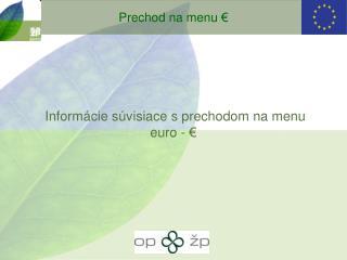 Inform á cie s úvisiace s prechodom na menu euro - €