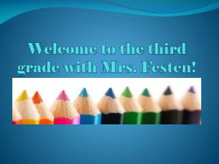 Welcome to the third grade with Mrs. Festen!