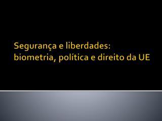 Segurança e liberdades: biometria, política e direito da UE