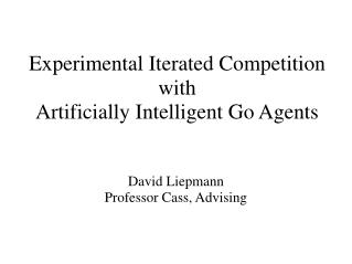 Experimental Iterated Competition with  Artificially Intelligent Go Agents