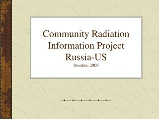 Community Radiation Information Project Russia-US Sweden, 2008