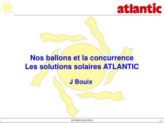 Nos ballons et la concurrence  Les solutions solaires ATLANTIC