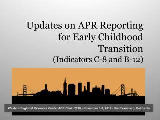 Updates on APR Reporting for Early Childhood Transition  (Indicators C-8 and B-12)