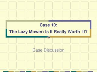 Case 10: The Lazy Mower: Is It Really Worth  It?