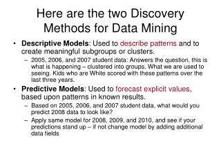 Here are the two Discovery Methods for Data Mining
