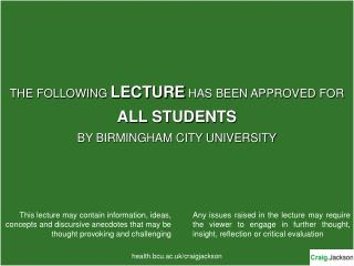 THE FOLLOWING  LECTURE HAS BEEN APPROVED FOR ALL STUDENTS BY BIRMINGHAM CITY UNIVERSITY