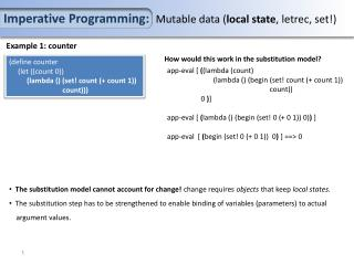 Imperative Programming:   Mutable data ( local state , letrec, set!)