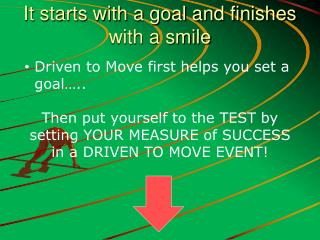 It starts with a goal and finishes with a smile