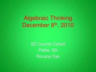 Algebraic Thinking December 8 th , 2010