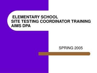 ELEMENTARY SCHOOL  SITE TESTING COORDINATOR TRAINING AIMS DPA