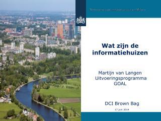 Wat zijn de informatiehuizen Martijn van Langen  Uitvoeringsprogramma GOAL