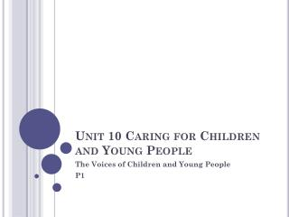 Unit 10 Caring for Children and Young People