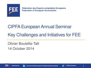 CIPFA  European  Annual  Seminar Key Challenges and Initiatives for FEE