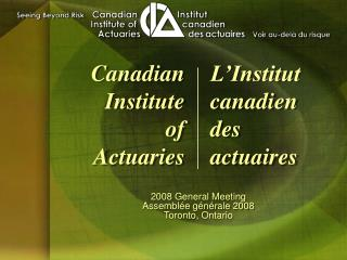 2008 General Meeting Assembl e g n rale 2008 Toronto, Ontario